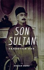 SON SULTAN VAHDETTİN HAN by OsmanDuru