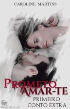 Prometo Amar-te » CONTO EXTRA #  I by CarolLaurier