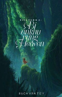 Đọc truyện Siêu Trộm 2 (12 chòm sao) : Bí ẩn khu rừng Heaven - Bạch Vân Tử Y