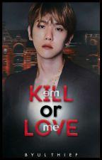 Kill Me Or Love Me «ChanBaek» by ByulThief