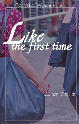 Đọc truyện [LONGFIC] [WENRENE] Like the first time