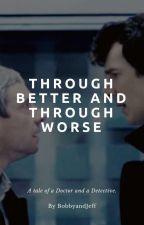 Through Better and Through Worse - BBC Sherlock Fanfic by BobbyandJeff