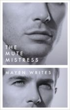 The Mute Mistress by MayenWrites