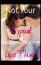 Not Your Typical Student-Teacher Love Thing! (Complete) by drummergirl28