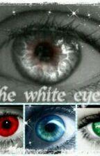 the white eyes by ichigoforever