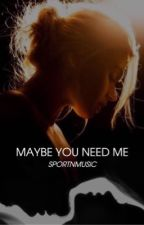 Maybe you need me.... by sportnmusic