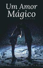 Um Amor Magico by Caliandra_Silva123