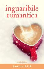 INGUARIBILE ROMANTICA [completa] + Serial lover [speciale] #WattpadContest by Janice-Hill