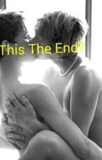 Is This The End? (boyxboy!) **ON HOLD** by TwasTheNightIDied