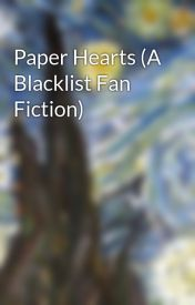Paper Hearts (A Blacklist Fan Fiction) by jessahmewren