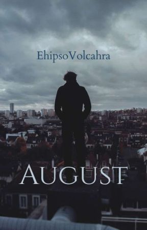 AUGUST by EhipsoVolcahra