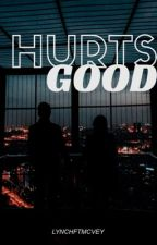 Hurts Good by lynchftmcvey