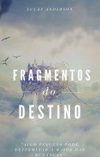 Fragmentos do Destino by LuQuasar
