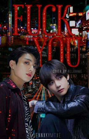 Fuck You! ✦taekook by JennxKimTxe