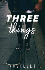 Three Things   ✓ by novellla