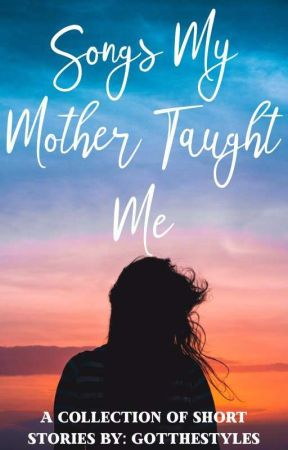 Songs My Mother Taught Me;  A Collection Of Short Stories by GotTheStyles