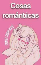 🌸•̩̩͙┊Cosas románticas. by k_ky_kylebroflovski