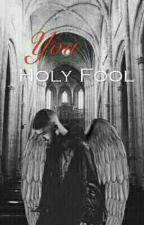 You Holy Fool -Traducción. by givemeziamandlarry