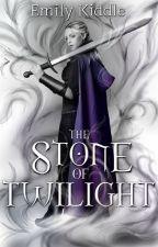 The Stone of Twilight by EmilyKiddle