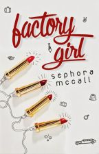 Factory Girl | ✓ by sephoramccall