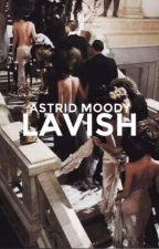 Lavish | re-writing by Baileybexr