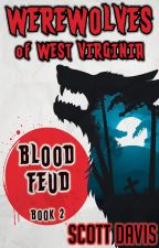 WEREWOLVES Of West Virginia - Book Two: Blood Feud (WOWV2BF) by ScottDavis9