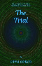 The Trial by GinaCoker