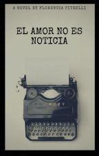 El amor no es noticia by florstar5