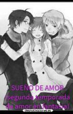SUEÑO DE AMOR (segunda temporada de amor en fantasía) by Niia257