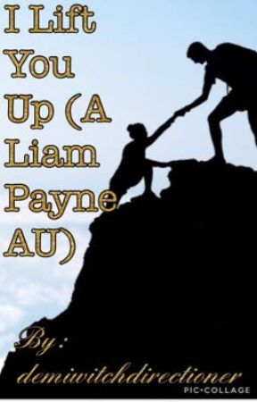 I Lift You Up (A Liam Payne AU) by demiwitchdirectioner