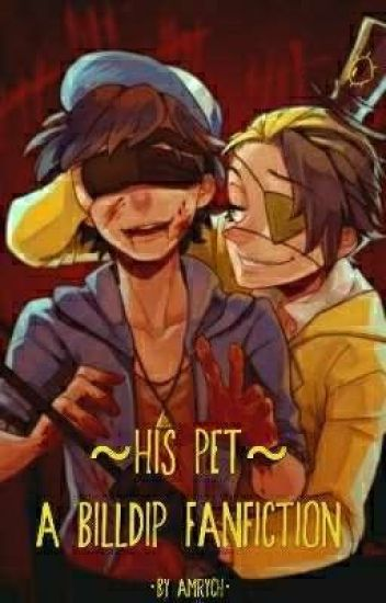 His Pet~ (Billdip Fanfiction) - amrych - Wattpad