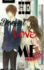 He Doesn't Love Me by joyjoy_wenzie