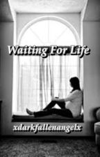Waiting For Life by xDarkFallenAngelx