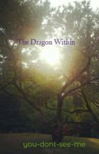 The Dragon Within (On hold) by you-dont-see-me