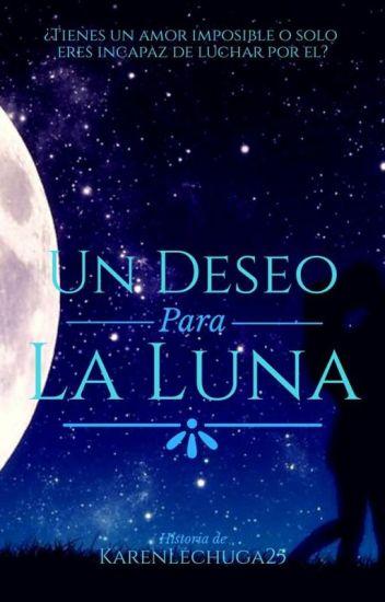 UN DESEO PARA LA LUNA.   TERMINADA   - KarenLechuga25 - Wattpad