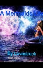 A Mermaids Life by LoveStruck3789