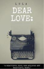 Dear Love: by Maddox_Lu
