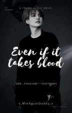 Even if it takes blood √ [ min Yoongi Yandere ] by x_MinAgustDaddy_x