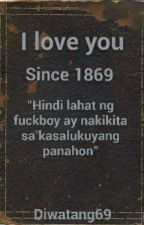 I LOVE YOU SINCE 1869 by Diwatang69