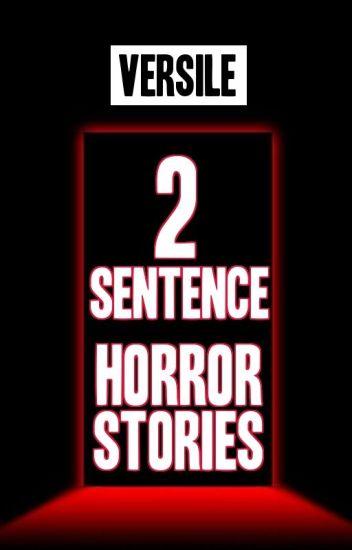 Two Sentence Horror Stories - ♥ versile ♥ - Wattpad