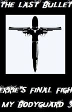 The Last Bullet: Jerrie's Final Fight (My Bodyguard 3) by FanFicWriter08
