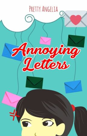 ANNOYING LETTERS [COMPLETED] by pretty_angelia