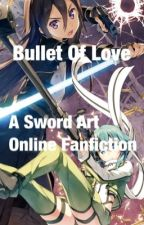 Bullet Of Love: A Sword Art Online Fanfiction (Sinon x Male Reader) by The_Bloodied_Angel