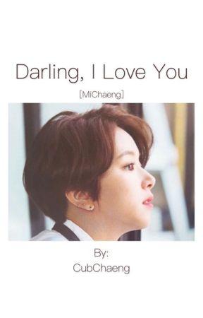 Darling, I Love You | MiChaeng✔️ by CubChaeng