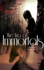 The Era Of Immortals by ms_johnson