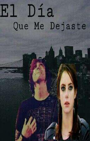 El Día Que Me Dejaste by BringMeTheSirens86