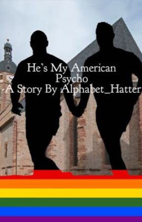 He's My American Psycho (SEQUEL TO HMAB) (ON HOLD) by Alphabet_Hatter
