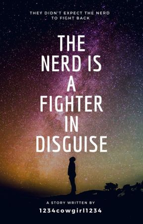 The nerd is a fighter in disguise by 1234cowgirl1234