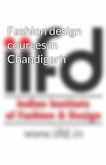 Fashion Design Courses In Chandigarh Iifdfashion Wattpad