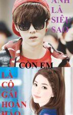 [Longfic]{Luhan - Fictional Girl}Anh là siêu sao, còn em là cô gái hoàn hảo. by MinkieP